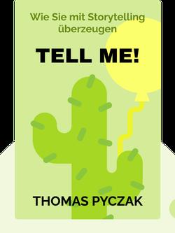 Tell me!: Wie Sie mit Storytelling überzeugen von Thomas Pyczak