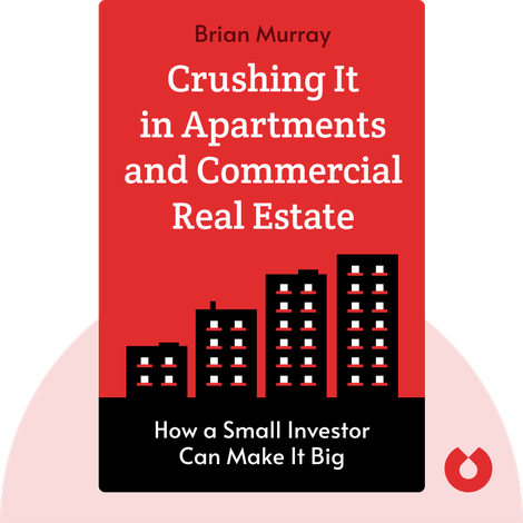 Crushing It in Apartments and Commercial Real Estate by Brian Murray