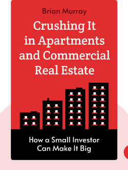 Crushing It in Apartments and Commercial Real Estate: How a Small Investor Can Make It Big von Brian Murray