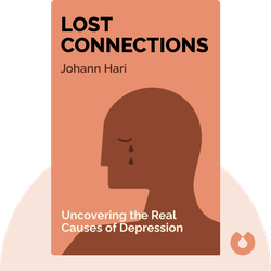 Lost Connections: Uncovering the Real Causes of Depression – and the Unexpected Solutions by Johann Hari
