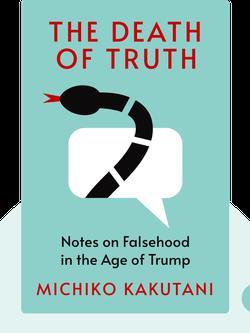 The Death of Truth: Notes on Falsehood in the Age of Trump von Michiko Kakutani