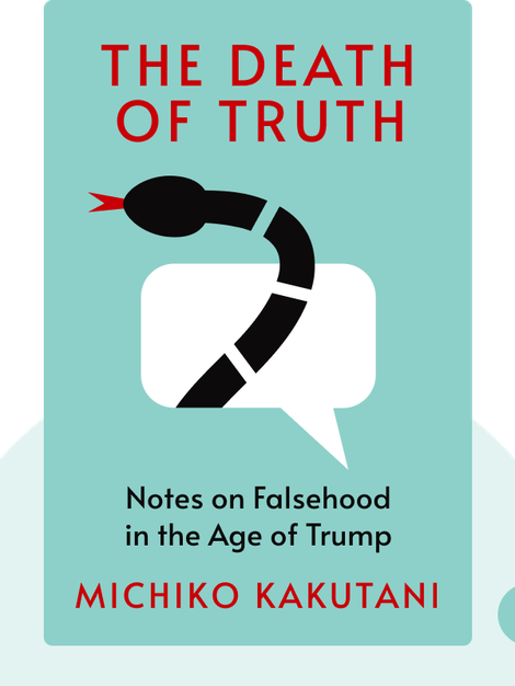 The Death of Truth: Notes on Falsehood in the Age of Trump by Michiko Kakutani