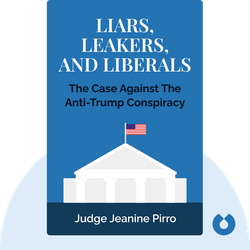 Liars, Leakers, and Liberals: The Case Against the Anti-Trump Conspiracy by Judge Jeanine Pirro