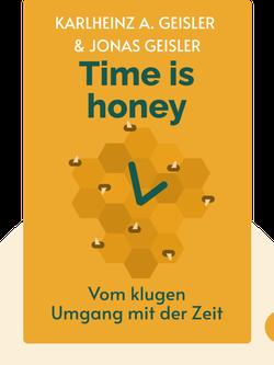 Time is honey: Vom klugen Umgang mit der Zeit by Karlheinz A. Geißler & Jonas Geißler