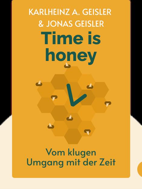 Time is honey: Vom klugen Umgang mit der Zeit von Karlheinz A. Geißler & Jonas Geißler