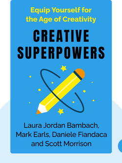 Creative Superpowers: Equip Yourself for the Age of Creativity by Laura Jordan Bambach, Mark Earls, Daniele Fiandaca and Scott Morrison