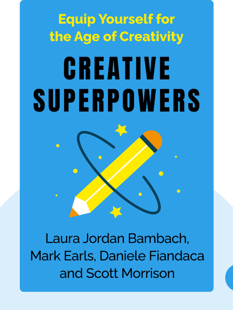 Creative Superpowers: Equip Yourself for the Age of Creativity von Laura Jordan Bambach, Mark Earls, Daniele Fiandaca and Scott Morrison