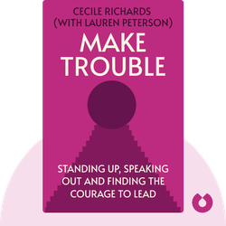 Make Trouble: Standing Up, Speaking Out and Finding the Courage to Lead von Cecile Richards (with Lauren Peterson)
