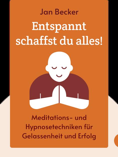 Entspannt schaffst du alles!: Mit neuen Meditations- und Hypnosetechniken zu mehr Gelassenheit und Erfolg by Jan Becker