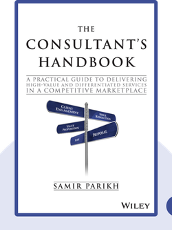 The Consultant's Handbook: A Practical Guide to Delivering High-Value and Differentiated Services in a Competitive Marketplace by Samir Parikh