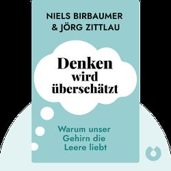 Denken wird überschätzt: Warum unser Gehirn die Leere liebt von Niels Birbaumer und Jörg Zittlau