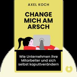 Change mich am Arsch: Wie Unternehmen ihre Mitarbeiter und sich selbst kaputtverändern by Axel Koch