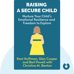 Raising a Secure Child: How Circle of Security Parenting Can Help You Nurture Your Child's Attachment, Emotional Resilience, and Freedom to Explore von Kent Hoffman, Glen Cooper and Bert Powell with Christine M. Benton