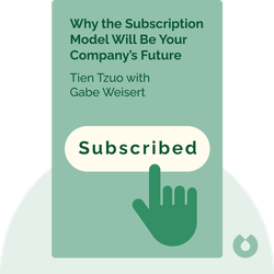 Subscribed: Why the Subscription Model Will Be Your Company's Future – and What to Do About It von Tien Tzuo with Gabe Weisert