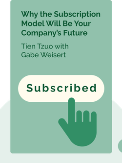 Subscribed: Why the Subscription Model Will Be Your Company's Future – and What to Do About It by Tien Tzuo with Gabe Weisert
