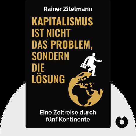 Kapitalismus ist nicht das Problem, sondern die Lösung by Rainer Zitelmann