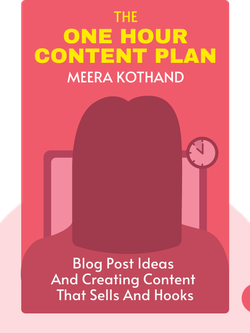 The One Hour Content Plan: The Solopreneur's Guide to a Year's Worth of Blog Post Ideas in 60 Minutes and Creating Content that Sells and Hooks by Meera Kothand
