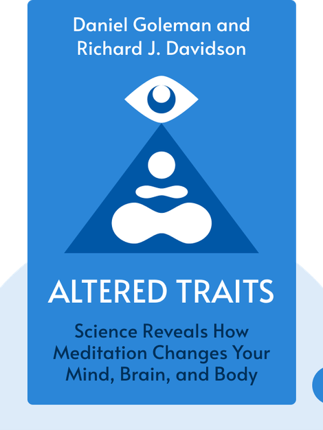 Altered Traits: Science Reveals How Meditation Changes Your Mind, Brain, and Body by Daniel Goleman and Richard J. Davidson