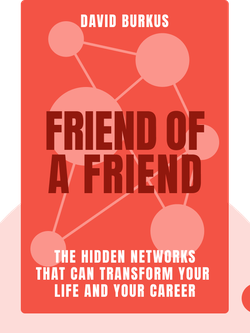 Friend of a Friend: Understanding the Hidden Networks That Can Transform Your Life and Your Career by David Burkus