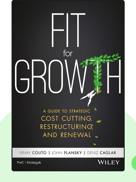 Fit for Growth: A Guide to Strategic Cost Cutting, Restructuring, and Renewal by Vinay Couto, John Plansky and Deniz Caglar