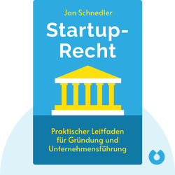 Startup-Recht: Praktischer Leitfaden für Gründung, Unternehmensführung und -finanzierung von Jan Schnedler