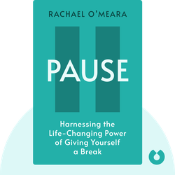 Pause: Harnessing the Life-Changing Power of Giving Yourself a Break by Rachael O'Meara