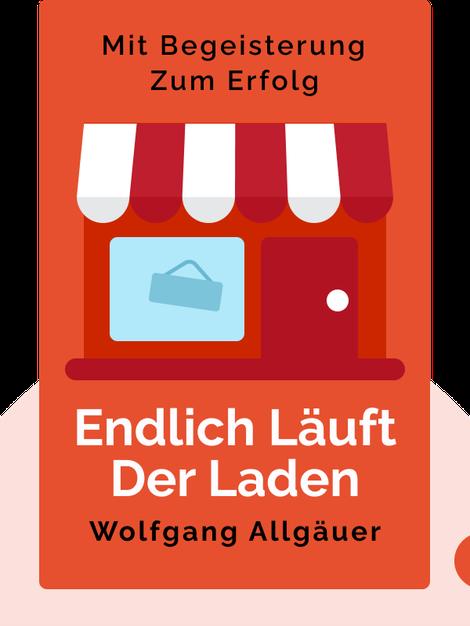 Endlich läuft der Laden: Mit Begeisterung zum Erfolg by Wolfgang Allgäuer