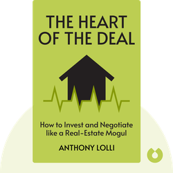 The Heart of the Deal: How to Invest and Negotiate like a Real-Estate Mogul von Anthony Lolli