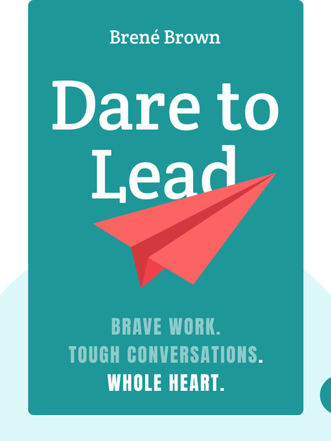 Dare to Lead: Brave work. Tough conversations. Whole hearts. by Brené Brown