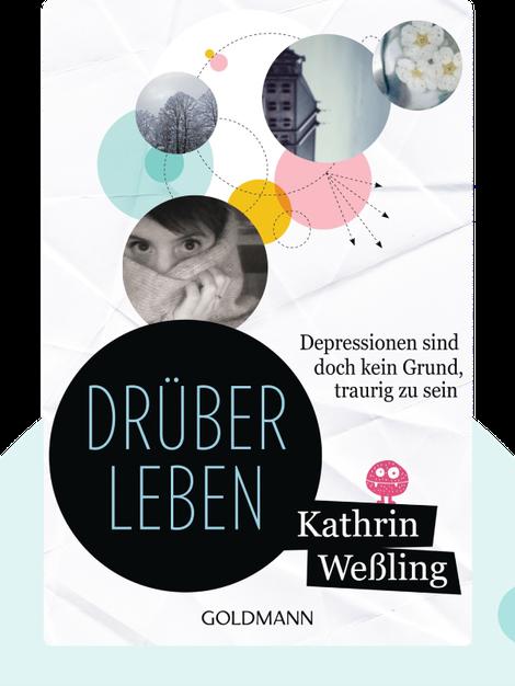 Drüberleben: Depressionen sind doch kein Grund, traurig zu sein by Kathrin Weßling