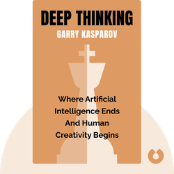 Deep Thinking: Where Artificial Intelligence Ends and Human Creativity Begins by Garry Kasparov