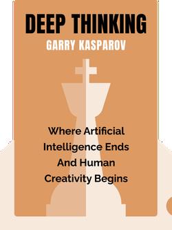 Deep Thinking: Where Artificial Intelligence Ends and Human Creativity Begins von Garry Kasparov