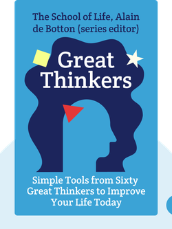 Great Thinkers: Simple Tools from Sixty Great Thinkers to Improve Your Life Today by The School of Life, Alain de Botton (series editor)