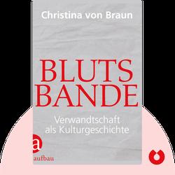 Blutsbande: Verwandtschaft als Kulturgeschichte by Christina von Braun