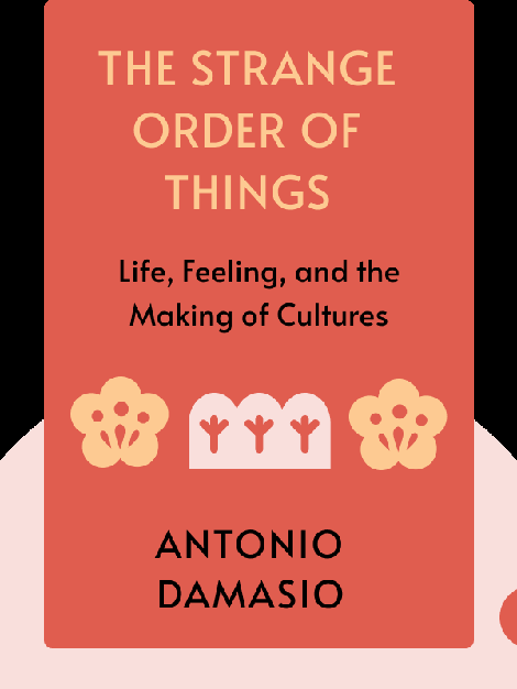 The Strange Order of Things: Life, Feeling, and the Making of Cultures by Antonio Damasio
