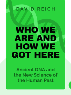 Who We Are and How We Got Here: Ancient DNA and the New Science of the Human Past von David Reich