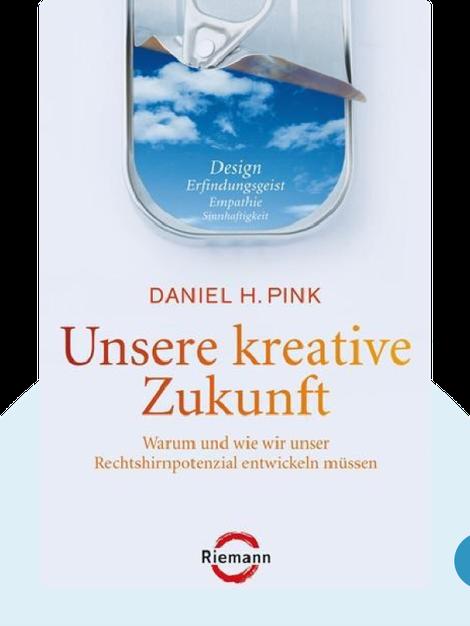 Unsere kreative Zukunft: Warum und wie wir unser Rechtshirnpotenzial entwickeln müssen by Daniel Pink