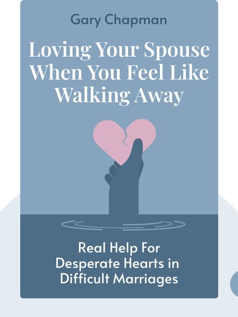 Loving Your Spouse When You Feel Like Walking Away: Real Help For Desperate Hearts in Difficult Marriages by Gary Chapman