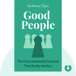 Good People: The Only Leadership Decision That Really Matters by Anthony Tjan