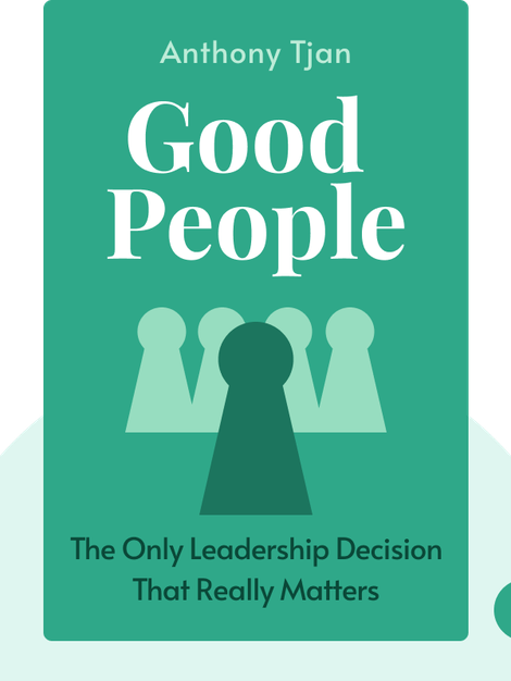 Good People: The Only Leadership Decision That Really Matters von Anthony Tjan