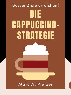 Die Cappuccino-Strategie: Besser Ziele erreichen! by Marc A. Pletzer