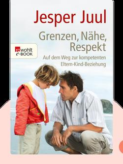 Grenzen, Nähe, Respekt: Auf dem Weg zur kompetenten Eltern-Kind-Beziehung von Jesper Juul