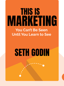 This Is Marketing: You Can't Be Seen Until You Learn to See von Seth Godin