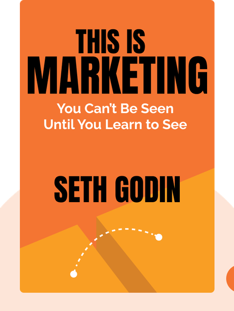 This Is Marketing: You Can't Be Seen Until You Learn to See by Seth Godin