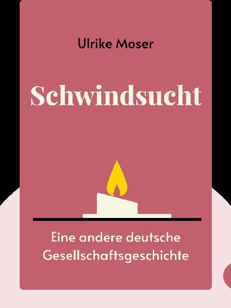 Schwindsucht: Eine andere deutsche Gesellschaftsgeschichte von Ulrike Moser