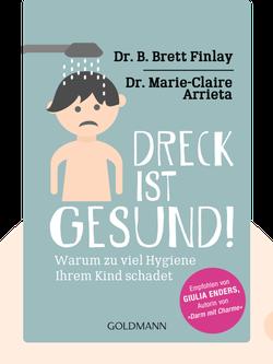 Dreck ist gesund!: Warum zu viel Hygiene Ihrem Kind schadet von Dr. B. Brett Finlay und Dr. Marie-Claire Arrieta
