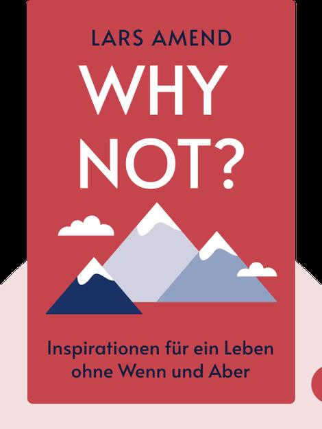Why Not?: Inspirationen für ein Leben ohne Wenn und Aber von Lars Amend