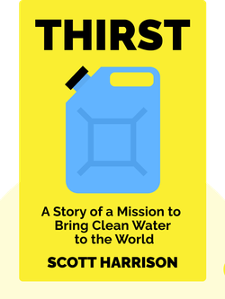 Thirst: A Story of Redemption, Compassion, and a Mission to Bring Clean Water to the World by Scott Harrison