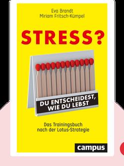 Stress?: Du entscheidest, wie du lebst: Das Trainingsbuch nach der Lotus-Strategie von Eva Brandt & Miriam Fritsch-Kümpel