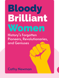 Bloody Brilliant Women: Pioneers, Revolutionaries, and Geniuses Your History Teacher Forgot to Mention by Cathy Newman